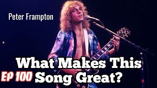 What Makes This Song Great? Ep.100 Peter Frampton