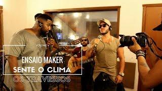 Sente o Clima Samba Clube ft.OS TRAVESSOS /Ensaiomaker vol.4 (Vive na Farra/Perdição/Onde Andará)