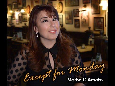 Marisa D'Amato - Except for Monday