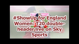 #ShowUp for England Women: T20 double-header live on Sky Sports