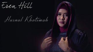 Eren Hill - Husnul Khotimah [Official Video]