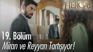 Miran ve Reyyan tartışıyor! - Hercai 19. Bölüm