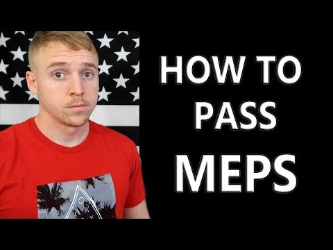 How To Pass MEPS  What Do You Do There??