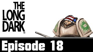 Let's Play The Long Dark - Episode 18 - Fire Time