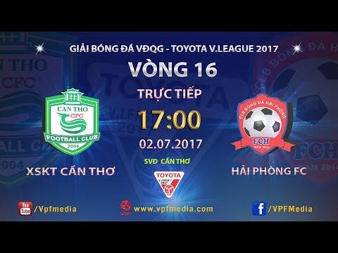 FULL | XSKT CẦN THƠ vs HẢI PHÒNG | VÒNG 16 TOYOTA V LEAGUE 2017