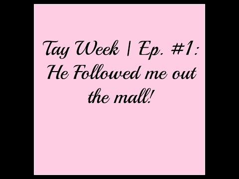 ♥ DollieTheRebel | #TayWeek Ep. #1 | He followed me out the mall!!