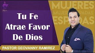 Tu Fe Atrae Favor De Dios - Pastor Geovanny Ramirez - Mujeres Espadas