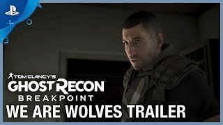 Ghost Recon: Breakpoint - E3 2019 We Are Wolves Trailer | PS4
