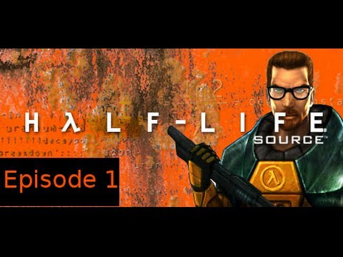 Let's Play Half-Life Source(2004)  Episode 01 - Revisiting Past Experiences!