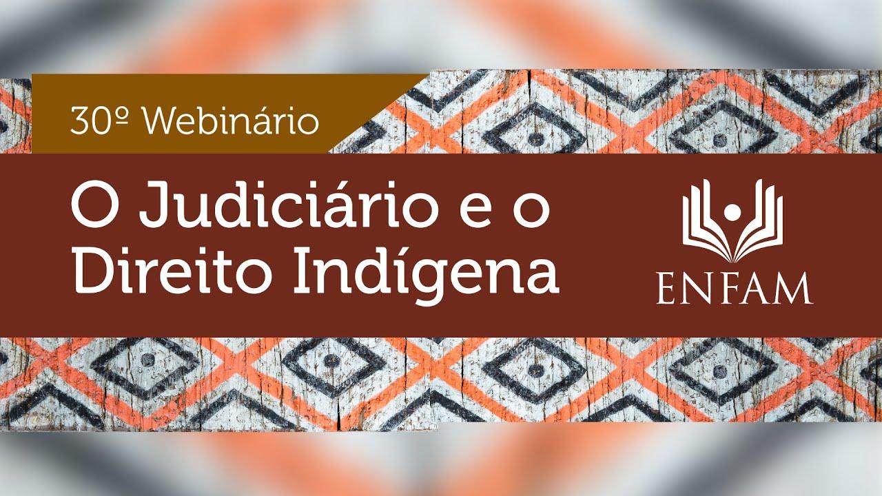 30o Webinário Enfam - O Judiciário e o Direito Indígena