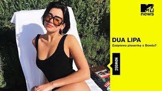 MTV News I Dua Lipa zaśpiewa piosenkę do filmu o Bondzie?