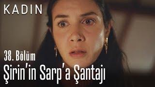 Şirin'in Sarp'a şantajı - Kadın 38. Bölüm