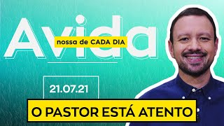 O PASTOR ESTÁ ATENTO /  A Vida Nossa de Cada Dia - 21/07/21
