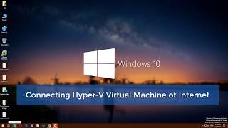 How to Connect Hyper V Virtual Machine to Internet on Windows 10?