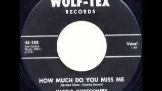 Harold Montgomery - How Much Do You Miss Me