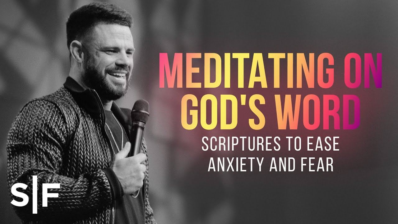 Meditating On God's Word: Scriptures To Ease Anxiety And Fear | Steven Furtick