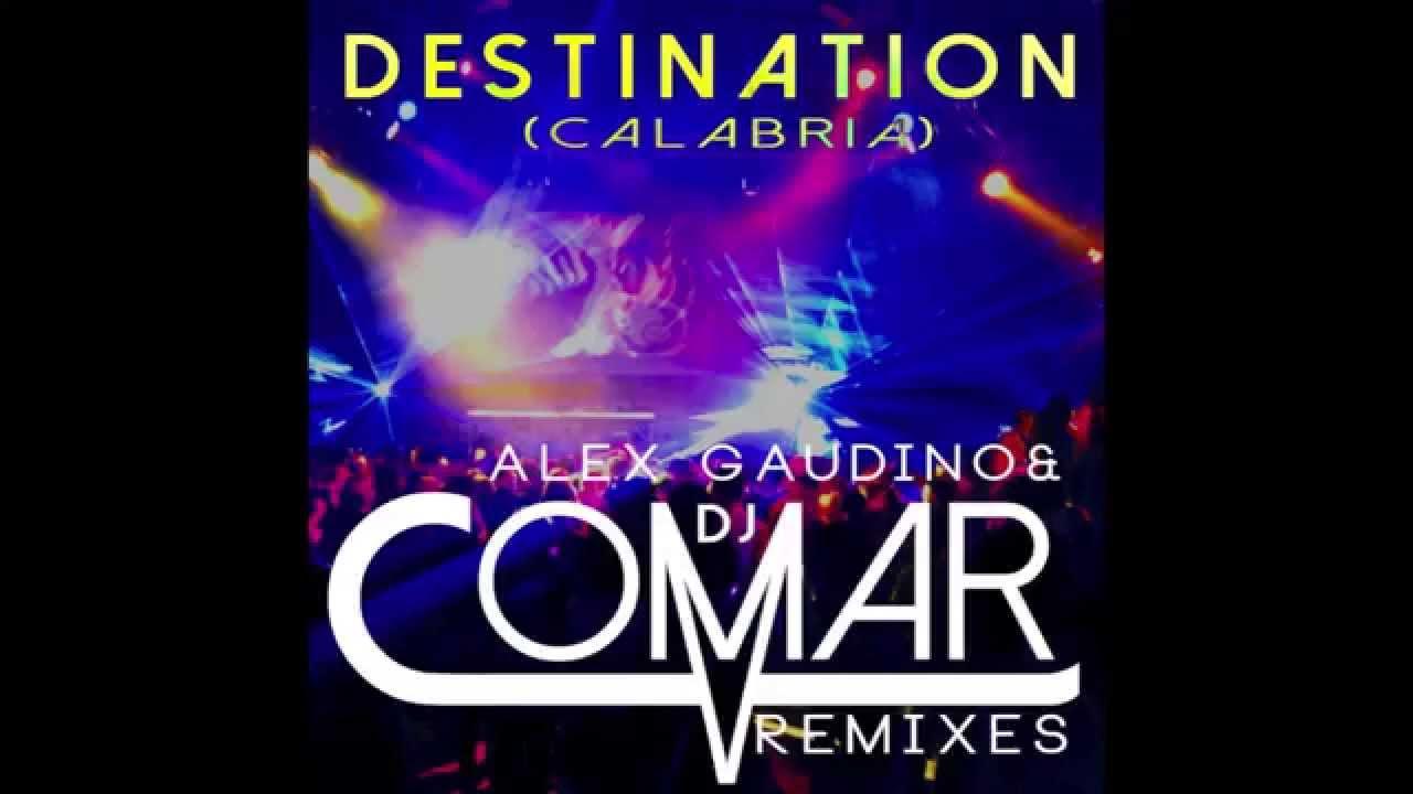 Destination (Calabria) - Alex Gaudino [DJ Comar Remix ...