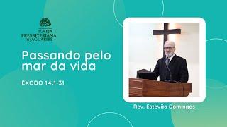 Passando pelo mar da vida   Êx. 14.1-31   Rev. Estevão Domingos (IPJaguaribe)