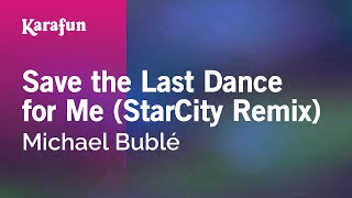 Karaoke Save The Last Dance For Me (StarCity Remix) - Michael Bublé *