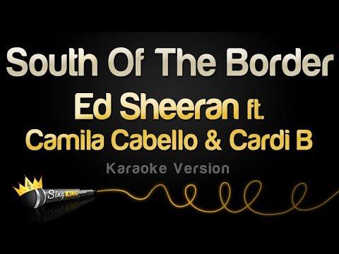 Ed Sheeran - South Of The Border (feat. Camila Cabello & Cardi B) (Karaoke Version)