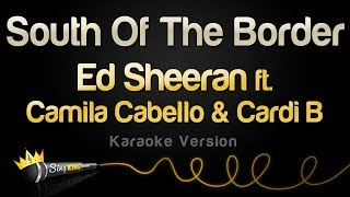Ed Sheeran - South Of The Border feat Camila Cabello Cardi B Karaoke Version