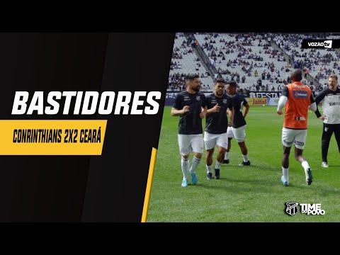 BASTIDORES Corinthians 2 x 2 Ceará