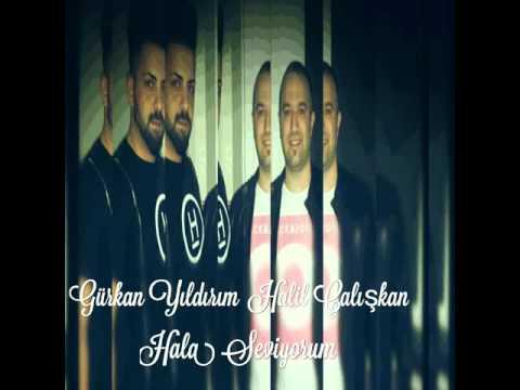 Halil Caliskan Gürkan Yıldırım-Hala Seviyorum