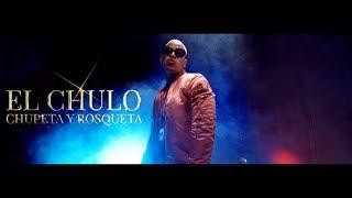 Смотреть клип El Chulo - Chupeta Y Rosqueta