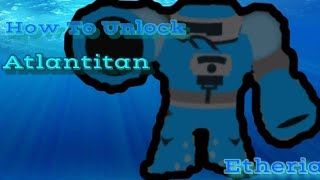 How to get Atlantitan!! - New Legend- Roblox Monsters of Etheria