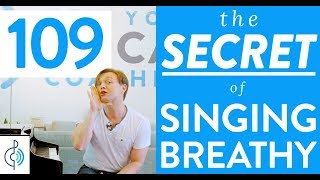 """Ep. 109 """"The SECRET of Singing Breathy"""" - Voice Lessons To The World"""