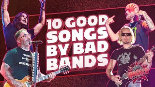 10 Good Songs By Bad Bands | Rocked