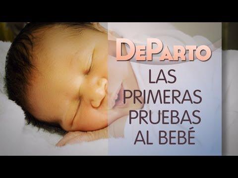 ¿Qué pruebas se le hacen al bebe nada más nacer?. De Parto.