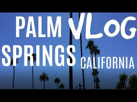 PALM SPRINGS travel vlog 2017 | brontevstheworld