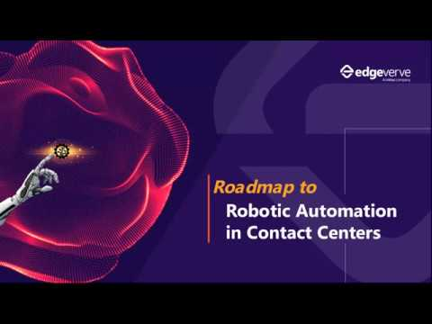 Roadmap to Robotic Automation in Contact Centers