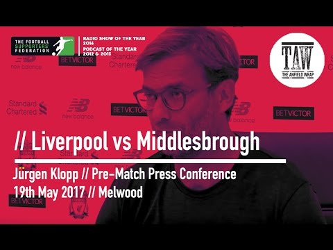 Jurgen Klopp Pre-Middlesbrough Press Conference: 19 May, 2017