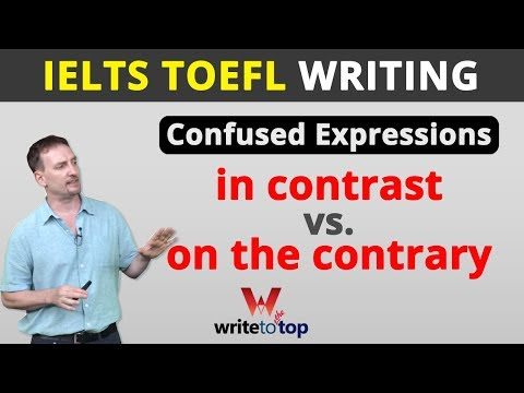 IELTS/TOEFL Writing Tip: Confused Expressions— in contrast vs. on the contrary