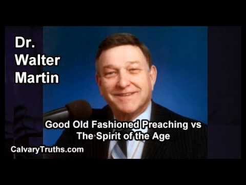 Good Old Fashioned Preaching vs the Spirit of the Age - Dr. Walter Martin