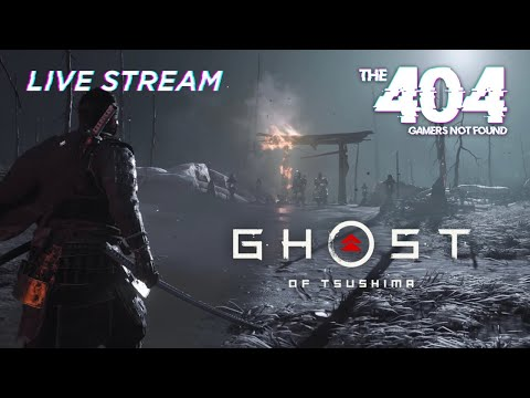 The 404: Ghost of Tsushima Live Stream