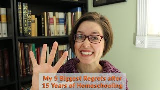 My 5 Biggest Regrets after 15 Years of Homeschooling