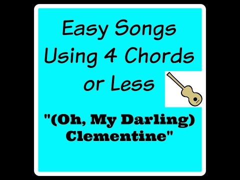 """Learn to play """"(Oh, My Darling) Clementine"""" - Easy Songs Using 4 Chords or Less #12"""