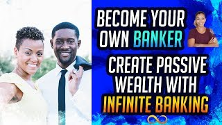 Become Your Own Banker - Create Passive Wealth With Infinite Banking