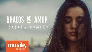 Isadora Pompeo - Braços de Amor