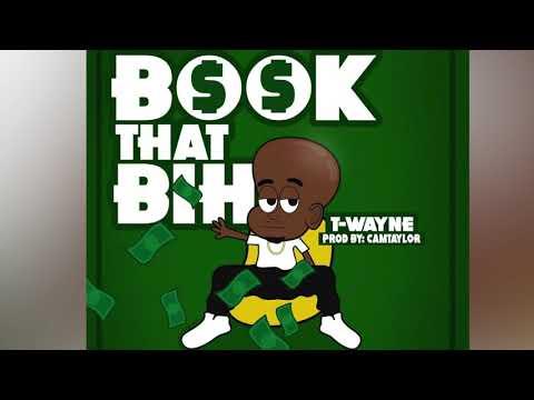 T-wayne - Book That Bih (Audio)