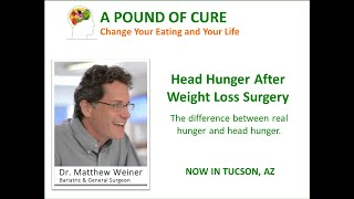 Head Hunger After Weight Loss Surgery - Dr. Matthew Weiner explains.