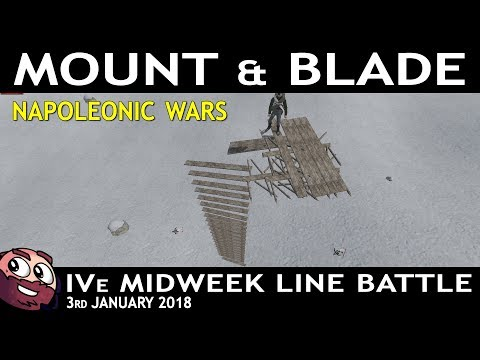 Mount & Blade:Napoleonic Wars | IVe Midweek Event  - 3rd January 2017