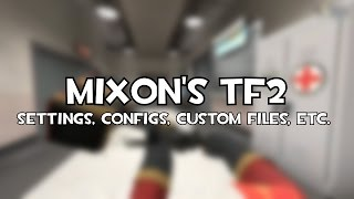 Mixon's TF2 (settings, configs, custom files, etc.)
