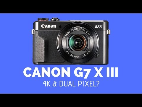 Canon G7 X Mark III COMING with 4K & DUAL PIXEL AF ?