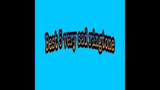 Best 5 sad ringtone