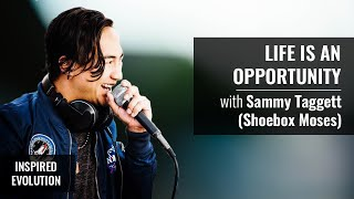 Life is an Opportunity with Sammy Taggett (Shoebox Moses) | Inspired Evolution | Amrit Sandhu