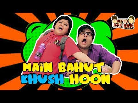 Main Bahut Khush Hoon | Bittu Bak Bak